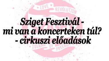 Sziget Fesztivál - mi van a koncerteken túl? - cirkuszi előadások