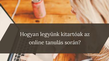 Hogyan legyünk kitartóak az online tanulás során?