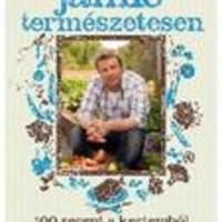 Jamie Oliver: Jamie természetesen – 100 recept a kertemből