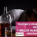 Teszünk is végre valamit, vagy tényleg 1 millió alkoholista országa leszünk?
