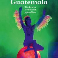 Könyvajánló: Mexikó és Guatemala. Titokzatos civilizációk nyomában (2018)