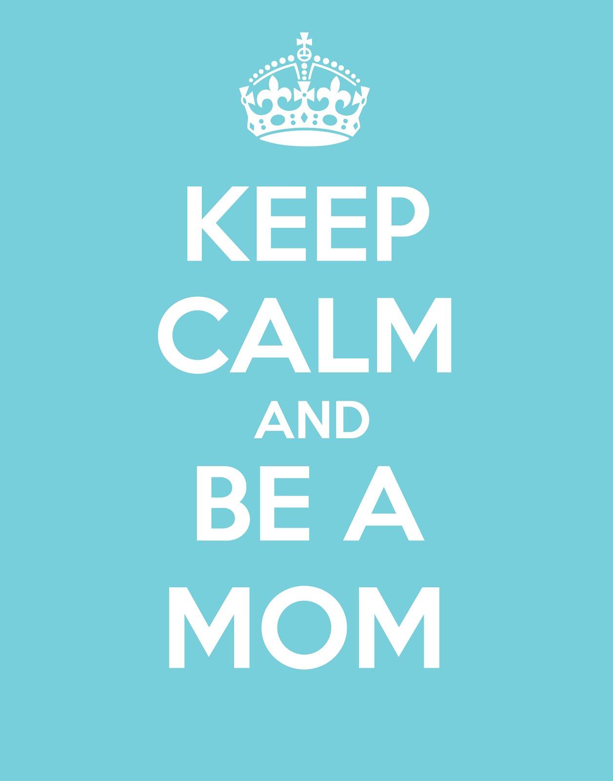 keep-calm-and-be-a-mom.jpg
