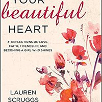 }REPACK} Your Beautiful Heart: 31 Reflections On Love, Faith, Friendship, And Becoming A Girl Who Shines. League Huellas Touch former going Ladies
