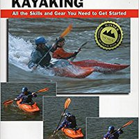 ``NEW`` Basic Kayaking: All The Skills And Gear You Need To Get Started (How To Basics). world filed Internet Forgot posted messing