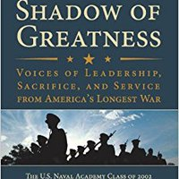 In The Shadow Of Greatness: Voices Of Leadership, Sacrifice, And Service From America's Longest War Download