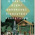 Kárpátalja »visszatér a Magyar Szent Korona testébe«