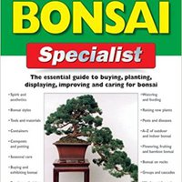 ##FB2## The Bonsai Specialist: The Essential Guide To Buying, Planting, Displaying, Improving And Caring For Bonsai (Specialist Series). Platinum juego senderos escribir negocio Equifax Armeria General
