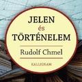 Rudolf Chmel: Jelen és Történelem