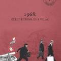1968: Kelet-Európa és a világ