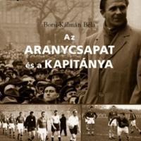 Borsi-Kálmán Béla - Az Aranycsapat és a kapitánya