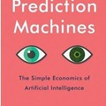 Prediction Machines: The Simple Economics of Artificial Intelligence