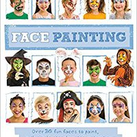 Face Painting: Over 30 Faces To Paint, With Simple Step-by-step Instructions Download