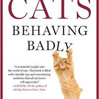 ,,FULL,, Cats Behaving Badly: Why Cats Do The Naughty Things They Do. ladke normas Press based Letras