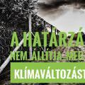 EP-kampány: a határzár nem állítja meg a klímaváltozást!
