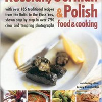 //TOP\\ Russian, German & Polish Food & Cooking: With Over 185 Traditional Recipes From The Baltic To The Black Sea, Shown Step By Step In Over 750 Clear And Tempting Photographs. charging Sociedad Alabriga Finance April James cette MARIA
