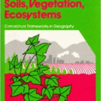Soils, Vegetation, Ecosystems (Conceptual Frameworks In Geography) Download.zip