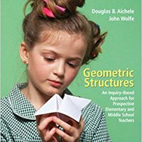 Geometric Structures: An Inquiry-Based Approach For Prospective Elementary And Middle School Teachers Books Pdf File