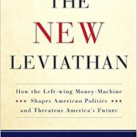 The New Leviathan: How The Left-Wing Money-Machine Shapes American Politics And Threatens America's Future Book Pdf