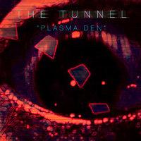 The Tunnel - Plasma Den /Overland  (Single)