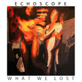 ECHOSCOPE - What We Lost EP