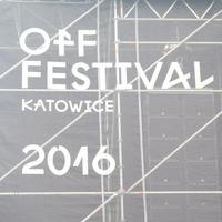 OFF Fesztivál Katowice – 2016. 08.05 – 08.07. 1. nap