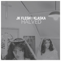 JK FLESH I KLASKA - Halved EP