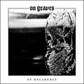 ON GRAVES - Of Decadence