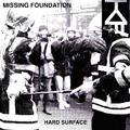 MISSING FOUNDATION - Hard Surface