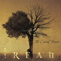 Irfan – The Eternal Return (2015) + Seraphim (2007