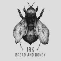 Irk –  Bread and Honey (2014) + Irk/Wren – Split (2015)