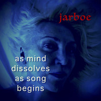 Jarboe – As Mind Dissolves As Song