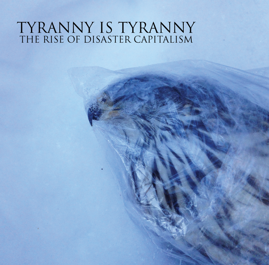tyranny_is_tyranny_the_rise_of_disaster_capitalism_cover.png