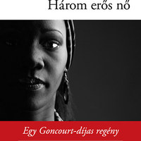 Marie NDiaye:  Három erős nő (részlet)