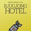 Király Kinga Júlia: Rjugjong Hotel