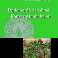 Kerekes Dóra: Diplomaták és kémek Konstantinápolyban - részlet
