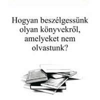 Hogyan beszélj olyan könyvekről, amiket nem olvastál
