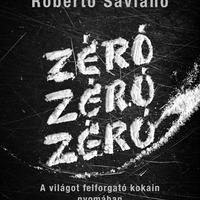 Roberto Saviano: Zéró Zéró Zéró - A világot felforgató kokain nyomában (részlet)