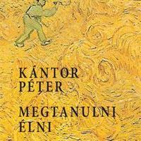 Kántor Péter: Megtanulni élni - részlet