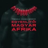 Afrika a nácikból is KISZ-tagot csinál