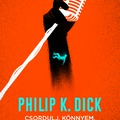 Philip K. Dick megmutatja hogy működik egy mindenható rendőrállam