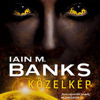 Iain M. Banks: Közelkép (RÉSZLET)