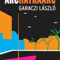 Garaczi László: Arc és hátraarc - részlet [Könyvhét2010]
