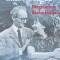 Szabó Magda és Szobotka Tibor - Egymásnak voltak szolgái, királyai, zsoldosai és szeretői
