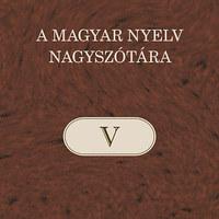 Megjelent A magyar nyelv nagyszótárának ötödik kötete