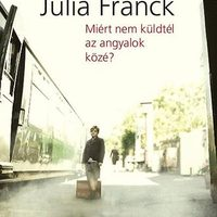 Julia Franck: Miért nem küldtél az angyalok közé? - részlet