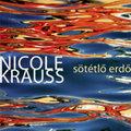 Nicole Krauss szereplői az élet sötétlő erdejében bolyonganak
