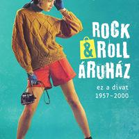 Rock & Roll Áruház - Amikor a zene és az öltözködés még veszélyforrást jelentett
