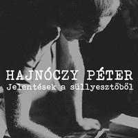 Hajnóczy Péter: Jelentések a süllyesztőből (Részlet)