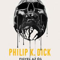Philip K. Dick világában a hazugságért isteni büntetés jár, a hitetlenségért pedig halál