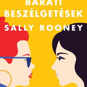 Sally Rooney szerint a nők közötti barátság komoly bonyodalmakhoz vezethet